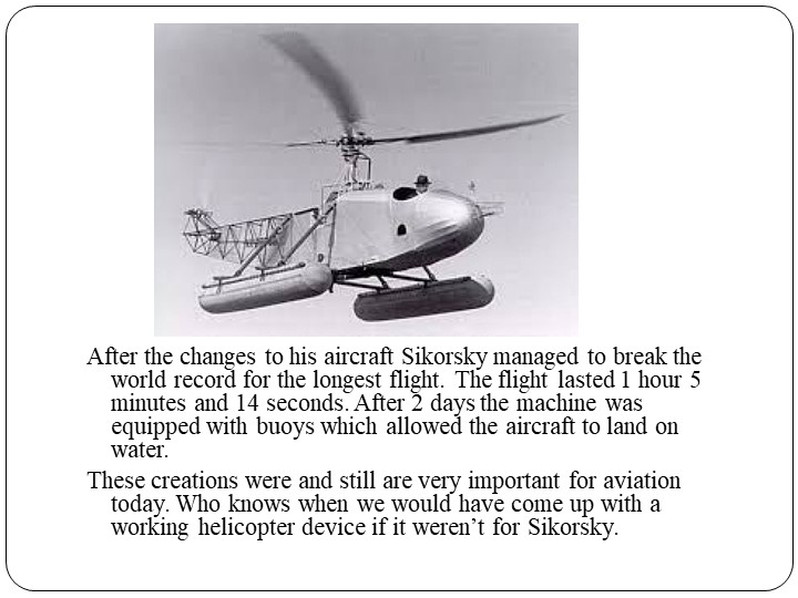 After the changes to his aircraft Sikorsky managed to break the world record...