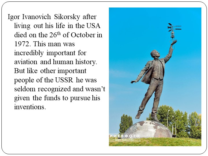 Igor Ivanovich Sikorsky after living out his life in the USA died on the 26th...