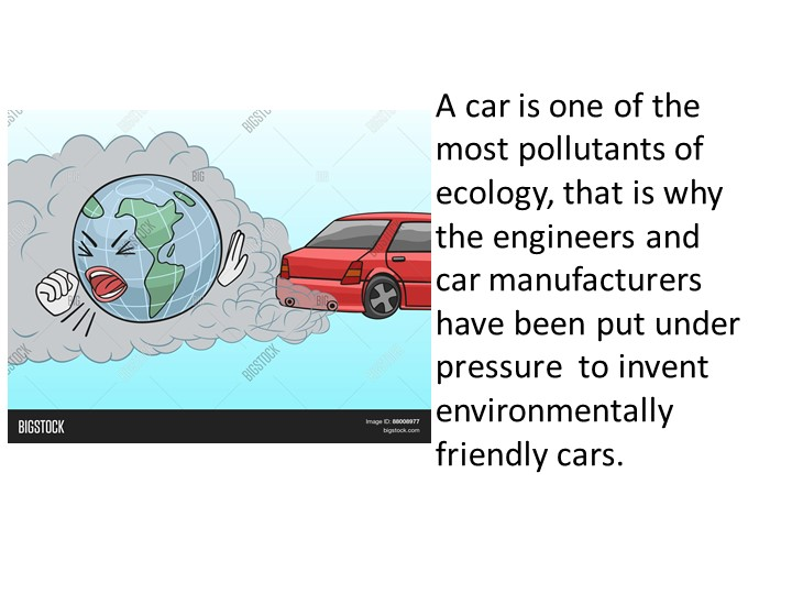 A car is one of the most pollutants of ecology, that is why the engineers and...
