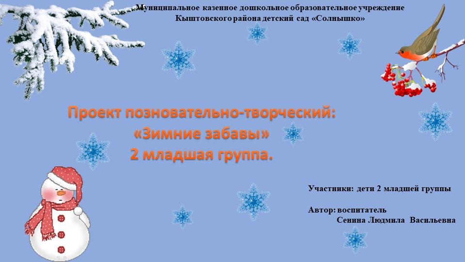 Проект позновательно-творческий: «Зимние забавы»2 младшая группа.Муниципа...