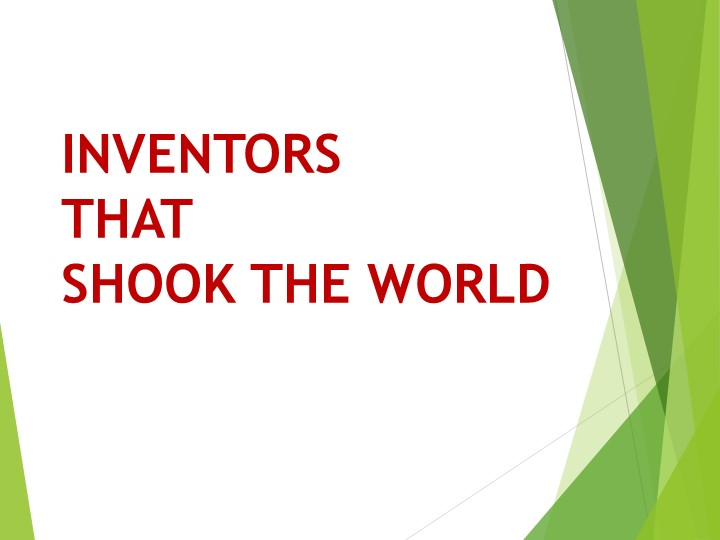 INVENTORS THAT SHOOK THE WORLD