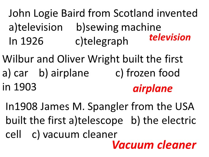 John Logie Baird from Scotland invented                 a)television     b)se...