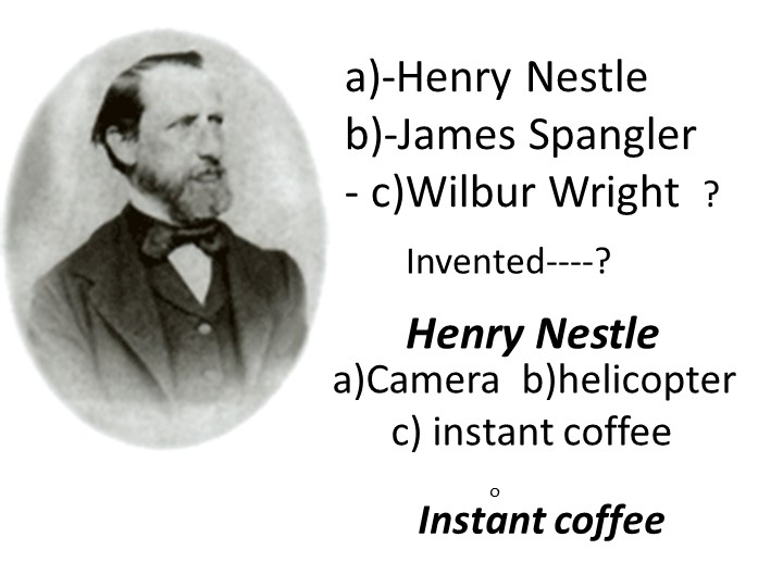 a)-Henry Nestleb)-James Spangler c)Wilbur Wright  ? оInvented----?Henry Nes...