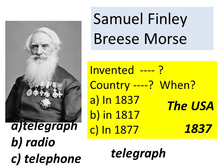 Samuel Finley Breese Morse Invented  ---- ?Country ----?  When?a) In 1837b...