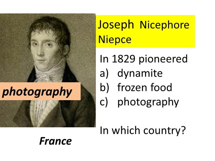 Joseph  Nicephore NiepceIn 1829 pioneereddynamitefrozen foodphotographyI...