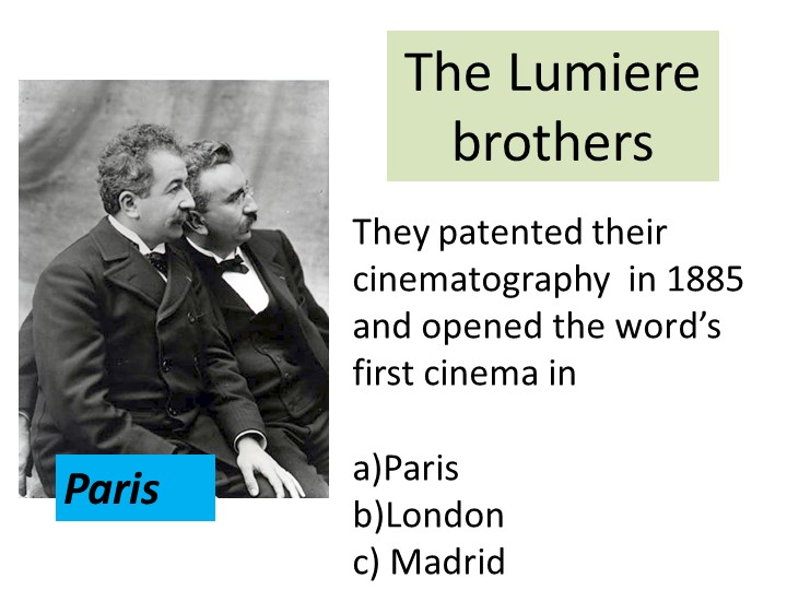 The Lumiere brothers They patented their cinematography  in 1885 and opened t...