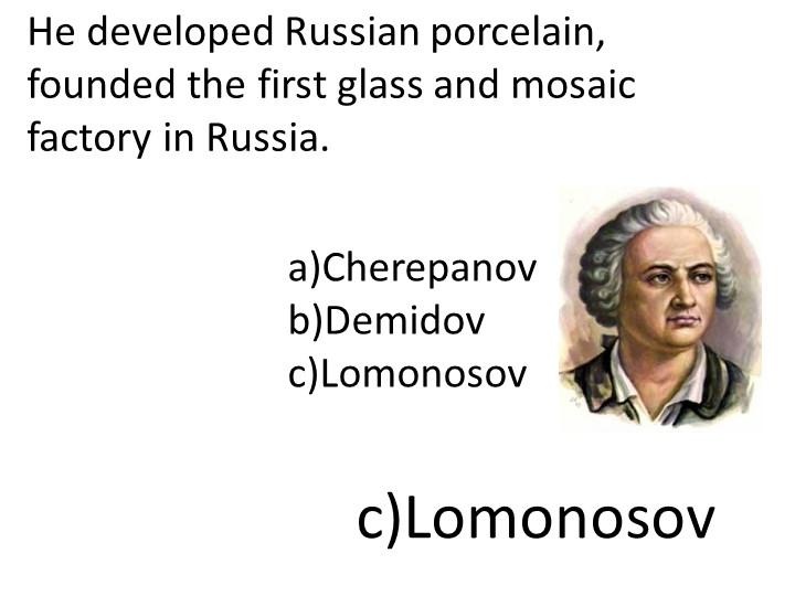 He developed Russian porcelain, founded the first glass and mosaic factory in...