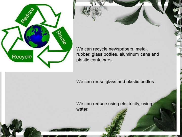 We can recycle newspapers, metal, rubber, glass bottles, aluminum c...