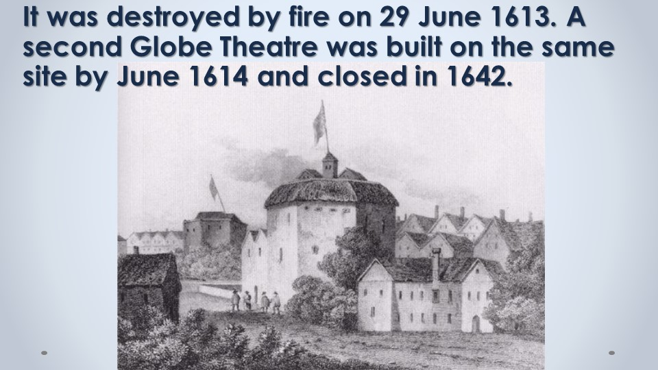 It was destroyed by fire on 29 June 1613. A second Globe Theatre was built on...