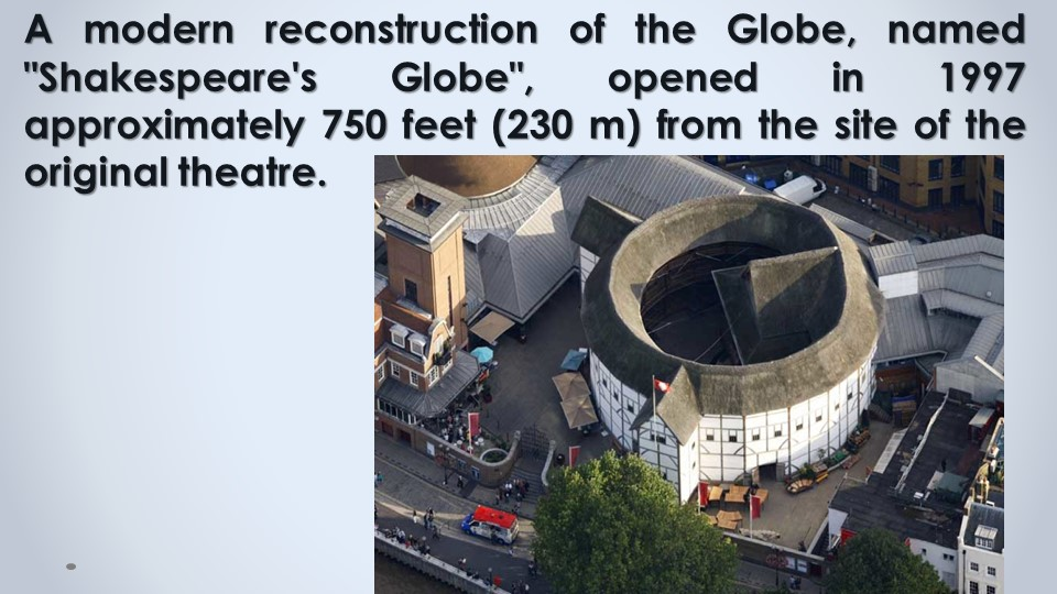 """A modern reconstruction of the Globe, named """"Shakespeare's Globe"""", opened in..."""