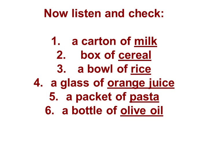 Now listen and check:a carton of milk box of cereala bowl of ricea glass...