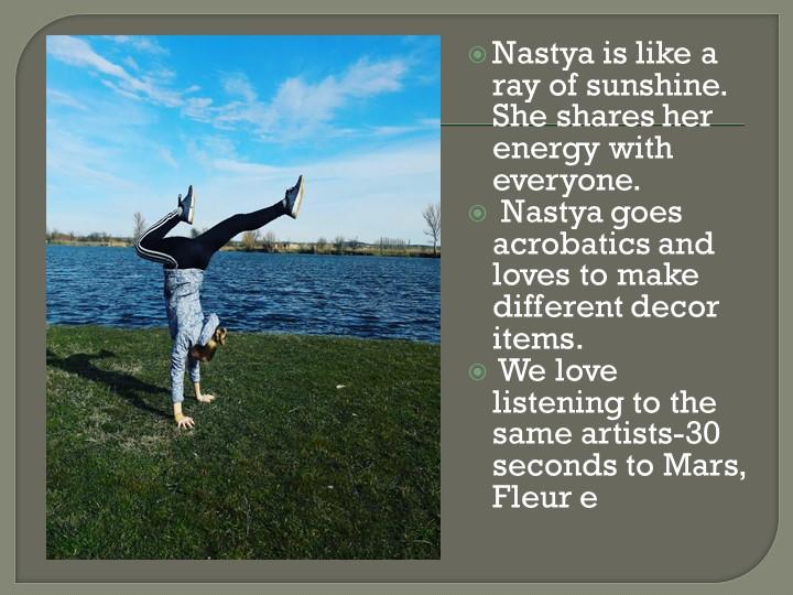 Nastya is like a ray of sunshine. She shares her energy with everyone. Nasty...