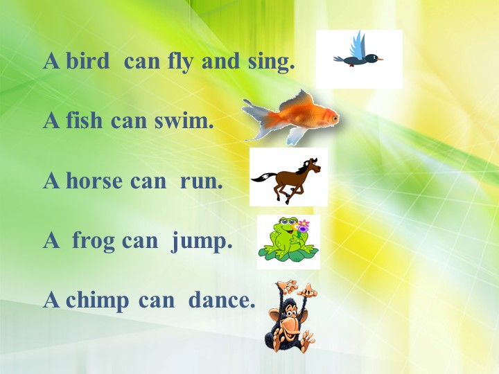 A bird  can fly and sing.A fish can swim.    A horse can  run.A  frog c...