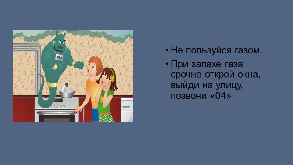 Не пользуйся газом. При запахе газа срочно открой окна, выйди на улицу, позв...