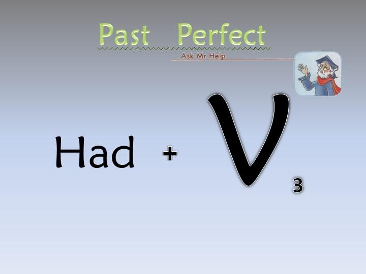 HadV3+Past   Perfect