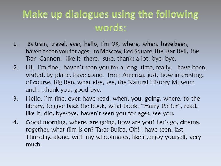 Make up dialogues using the following words: By train,  travel,  ever,  hello...