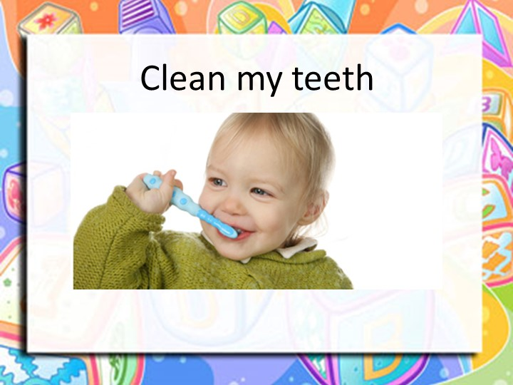 Clean my teeth