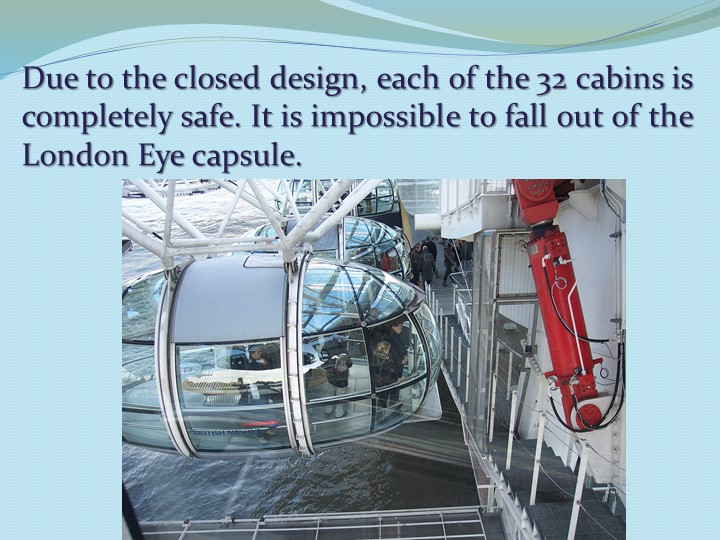 Due to the closed design, each of the 32 cabins is completely safe. It is im...
