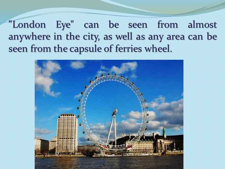 """""""London Eye"""" can be seen from almost anywhere in the city, as well as any ar..."""