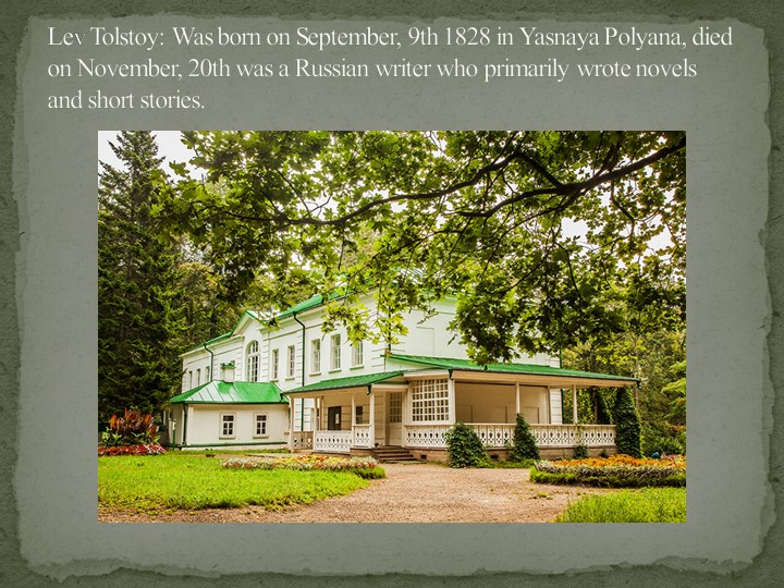 Lev Tolstoy: Was born on September, 9th 1828 in Yasnaya Polyana, died on Nove...