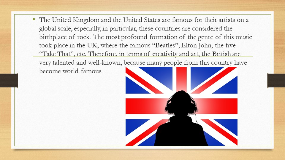 The United Kingdom and the United States are famous for their artists on a gl...