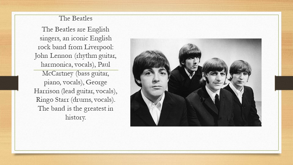 The BeatlesThe Beatles are English singers, an iconic English rock band from...