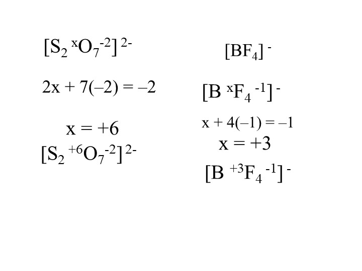 [S2 xO7-2] 2-         2x + 7(–2) = –2         x = +6[S2 +6O7-2] 2-[BF4] -[B...
