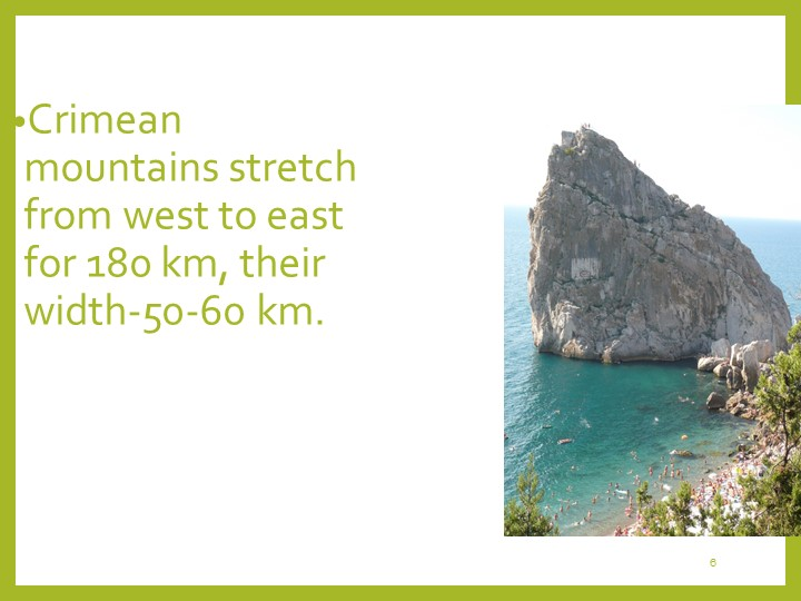 6Crimean mountains stretch from west to east for 180 km, their width-50-60 km.