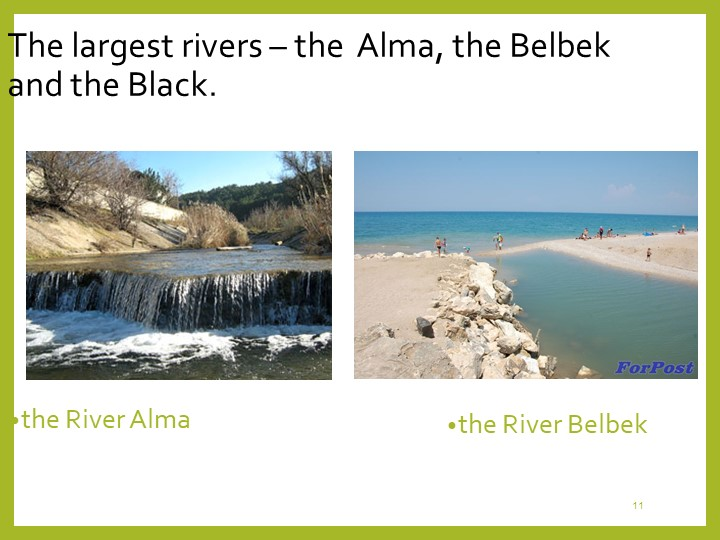 11The largest rivers – the  Alma, the Belbek and the Black. the River Almathe...