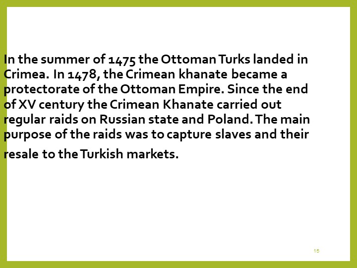 15In the summer of 1475 the Ottoman Turks landed in Crimea. In 1478, the Crim...
