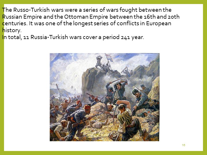 16The Russo-Turkish wars were a series of wars fought between the Russian Emp...