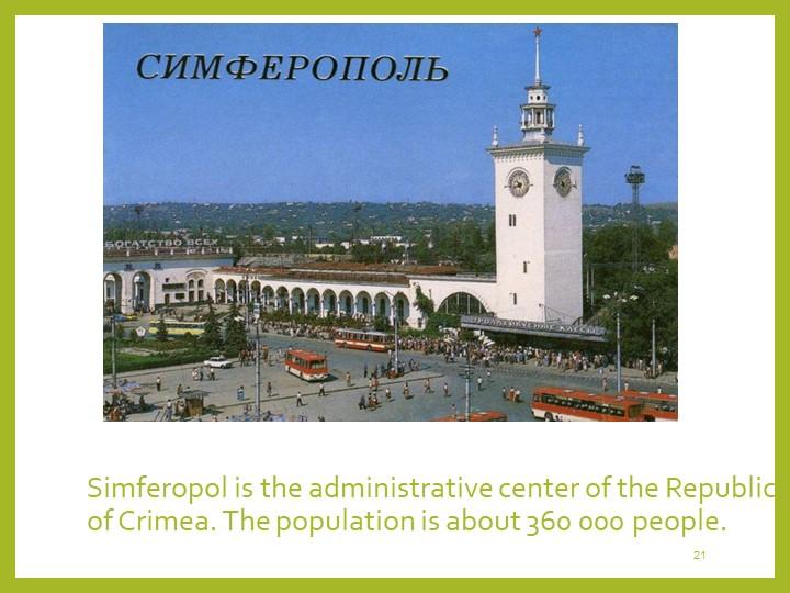 21Simferopol is the administrative center of the Republic of Crimea. The popu...