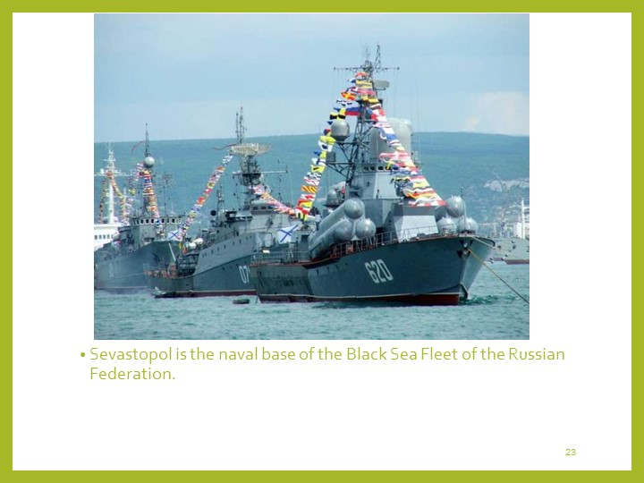 23Sevastopol is the naval base of the Black Sea Fleet of the Russian Federation.