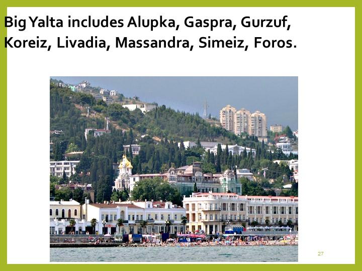 27Big Yalta includes Alupka, Gaspra, Gurzuf, Koreiz, Livadia, Massandra, Sime...