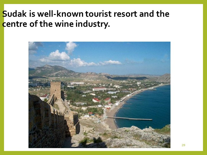 29Sudak is well-known tourist resort and the centre of the wine industry.