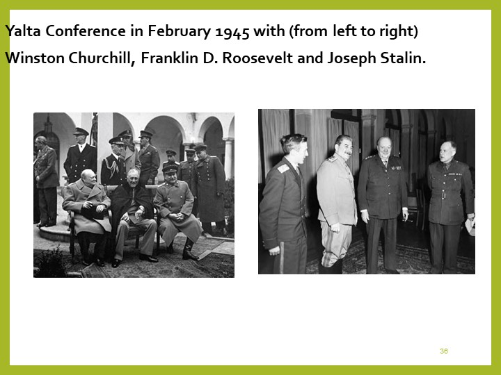 36Yalta Conference in February 1945 with (from left to right) Winston Churchi...