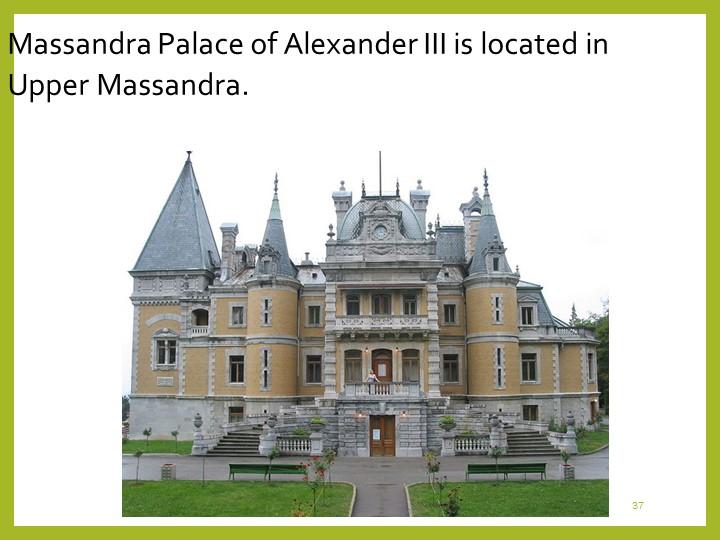 37Massandra Palace of Alexander III is located in Upper Massandra.