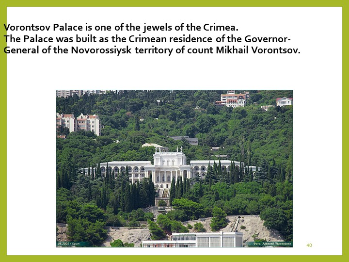 40Vorontsov Palace is one of the jewels of the Crimea. The Palace was built...