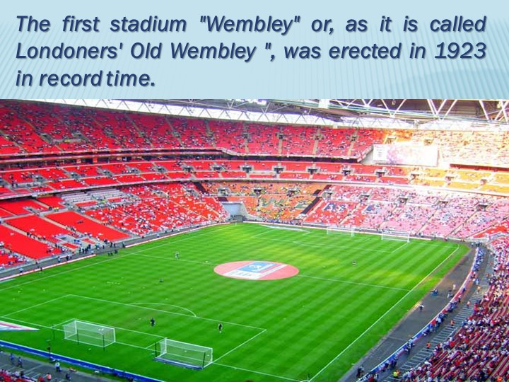 """The first stadium """"Wembley"""" or, as it is called Londoners' Old Wembley """", was..."""