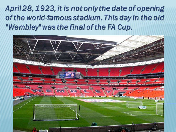 April 28, 1923, it is not only the date of opening of the world-famous stadiu...