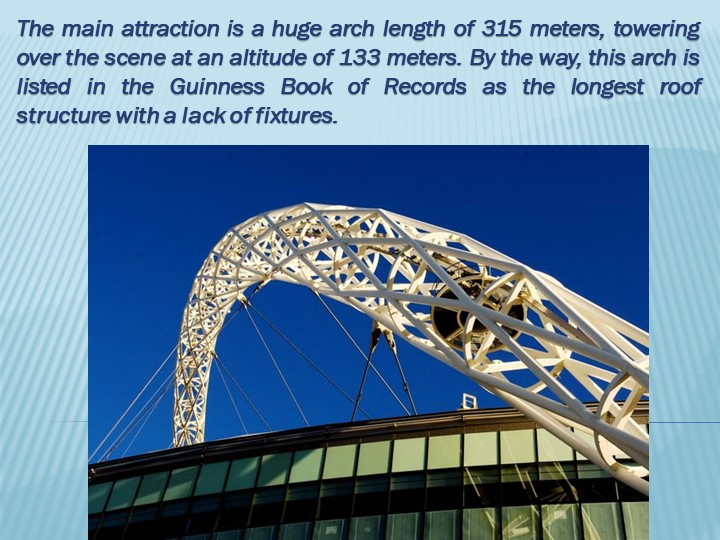 The main attraction is a huge arch length of 315 meters, towering over the sc...