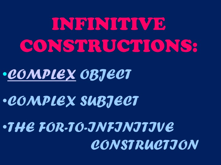 INFINITIVE CONSTRUCTIONS:COMPLEX OBJECTCOMPLEX SUBJECTTHE FOR-TO-INFINI...