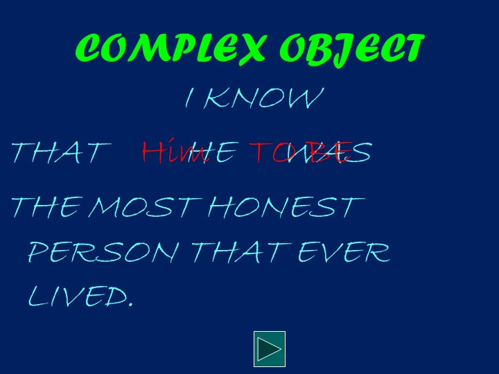 COMPLEX OBJECTI KNOW     THAT    HE     WAS THE MOST HONEST PERSON THAT EV...