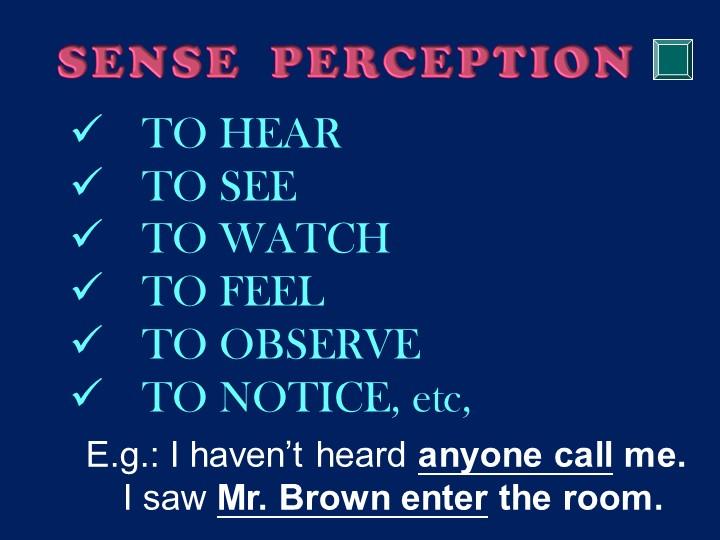 TO HEARTO SEETO WATCHTO FEELTO OBSERVETO NOTICE, etc,E.g.: I haven't hea...