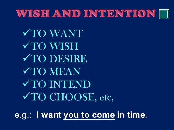 TO WANTTO WISHTO DESIRETO MEANTO INTENDTO CHOOSE, etc,e.g.:  I want you...