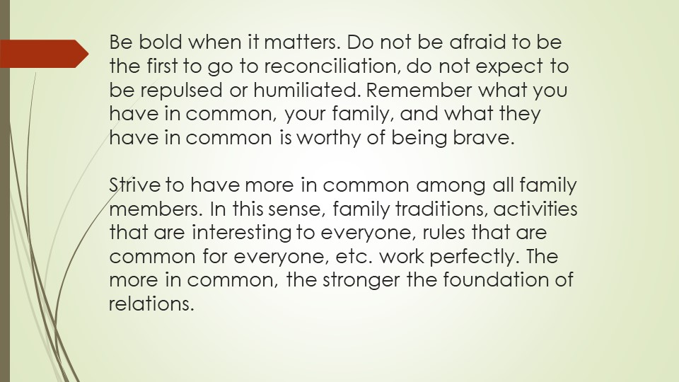 Be bold when it matters. Do not be afraid to be the first to go to reconcilia...