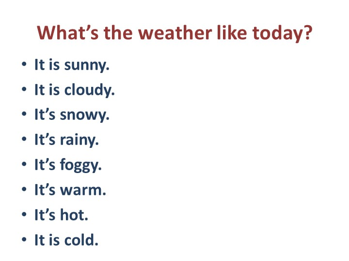 What's the weather like today?It is sunny.It is cloudy.It's snowy.It's rai...