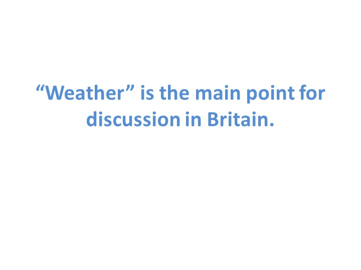 """""""Weather"""" is the main point for discussion in Britain."""