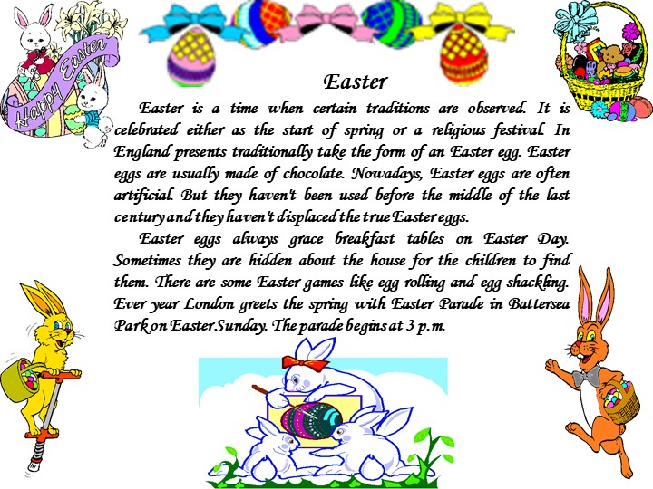 EasterEaster is a time when certain traditions are observed. It is celebrate...