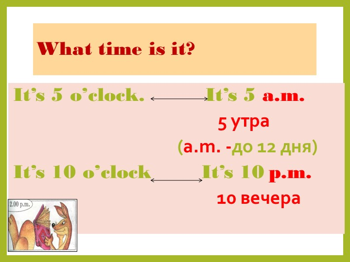 What time is it?It's 5 o'clock.It's 10 o'clock       It's 5 a.m....